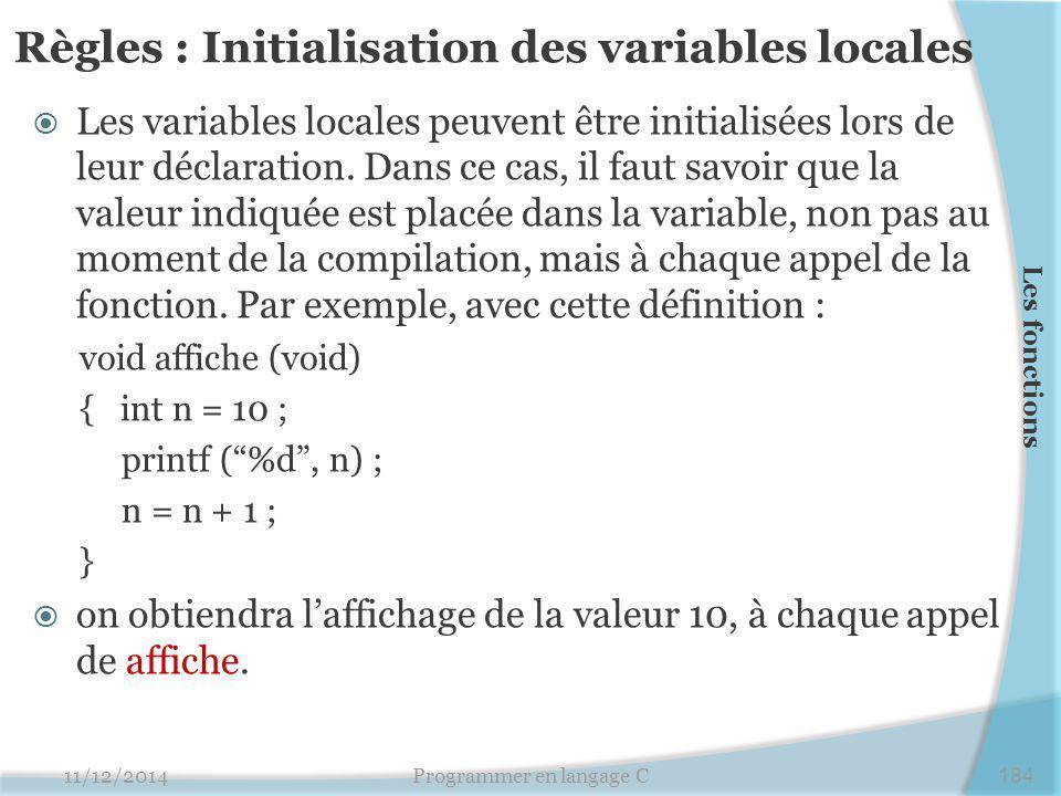 Règles : Initialisation des variables locales  Les variables locales peuvent être initialisées lors de leur déclaration. Dans ce cas, il faut savoir
