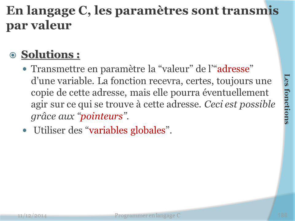 """ Solutions : Transmettre en paramètre la """"valeur"""" de l'""""adresse"""" d'une variable. La fonction recevra, certes, toujours une copie de cette adresse, ma"""