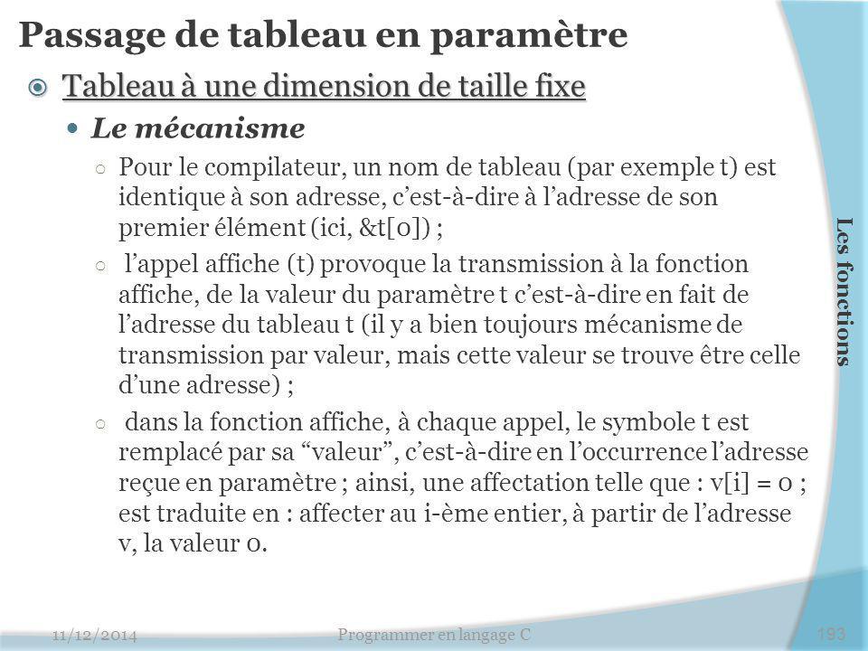 Passage de tableau en paramètre  Tableau à une dimension de taille fixe Le mécanisme ○ Pour le compilateur, un nom de tableau (par exemple t) est ide