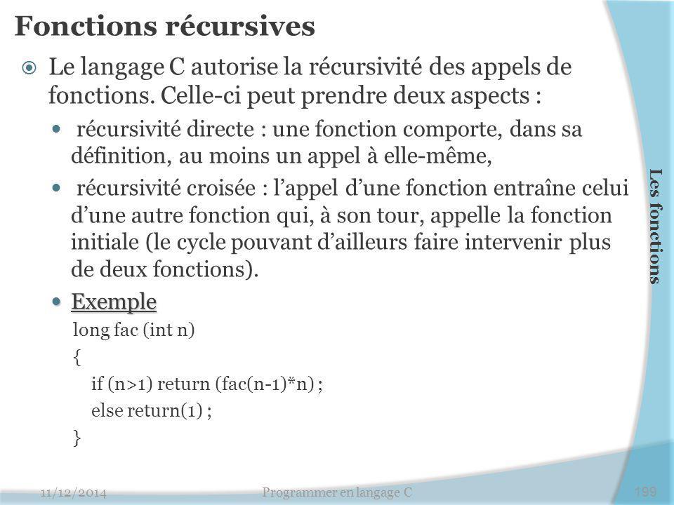 Fonctions récursives  Le langage C autorise la récursivité des appels de fonctions. Celle-ci peut prendre deux aspects : récursivité directe : une fo