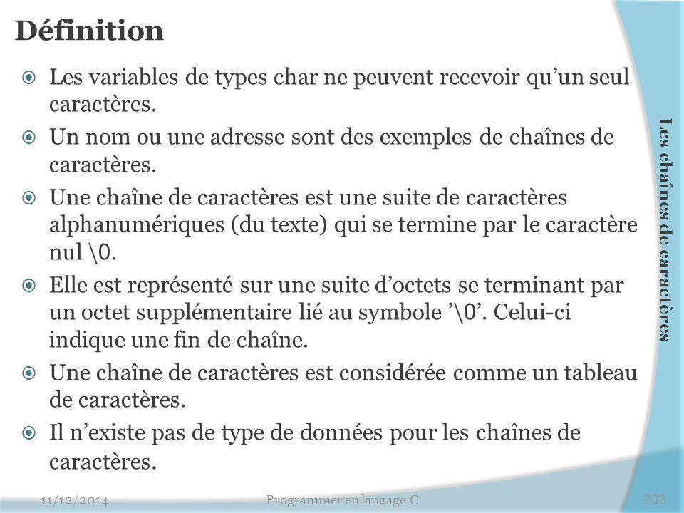 Définition  Les variables de types char ne peuvent recevoir qu'un seul caractères.  Un nom ou une adresse sont des exemples de chaînes de caractères