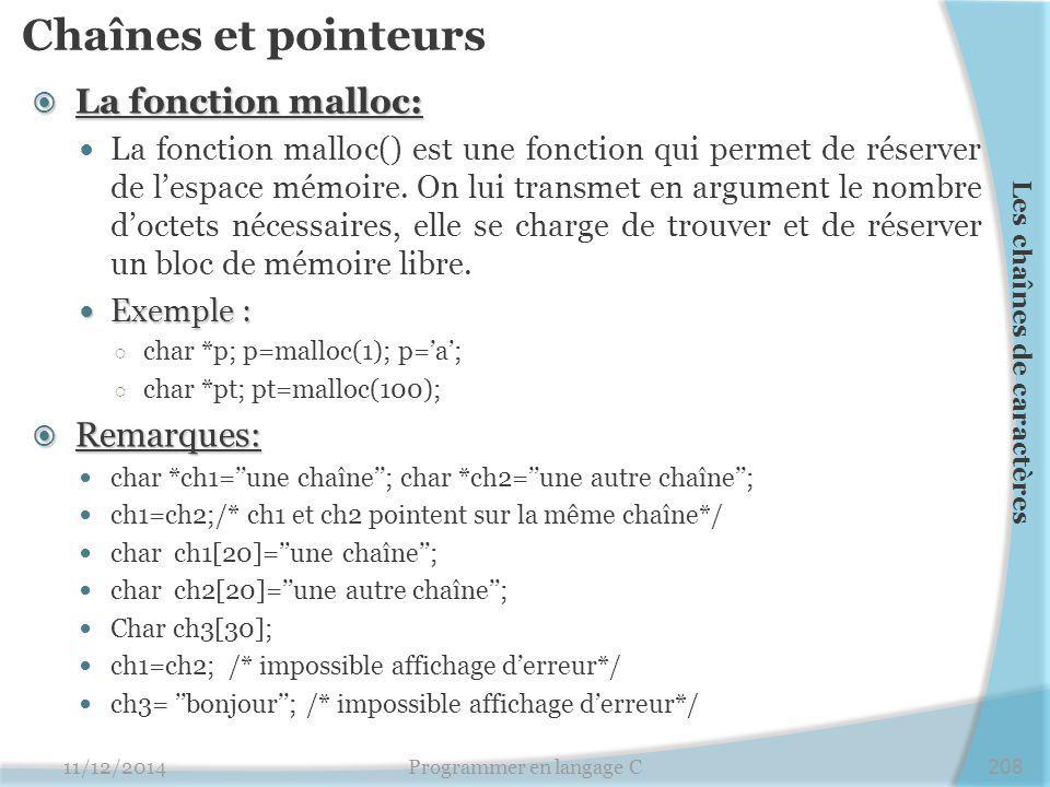 Chaînes et pointeurs  La fonction malloc: La fonction malloc() est une fonction qui permet de réserver de l'espace mémoire. On lui transmet en argume