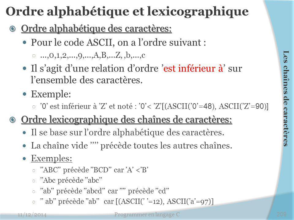 Ordre alphabétique et lexicographique  Ordre alphabétique des caractères: Pour le code ASCII, on a l'ordre suivant : ○ …,0,1,2,…,9,…,A,B,…Z,,b,…,c Il s'agit d'une relation d'ordre 'est inférieur à' sur l'ensemble des caractères.
