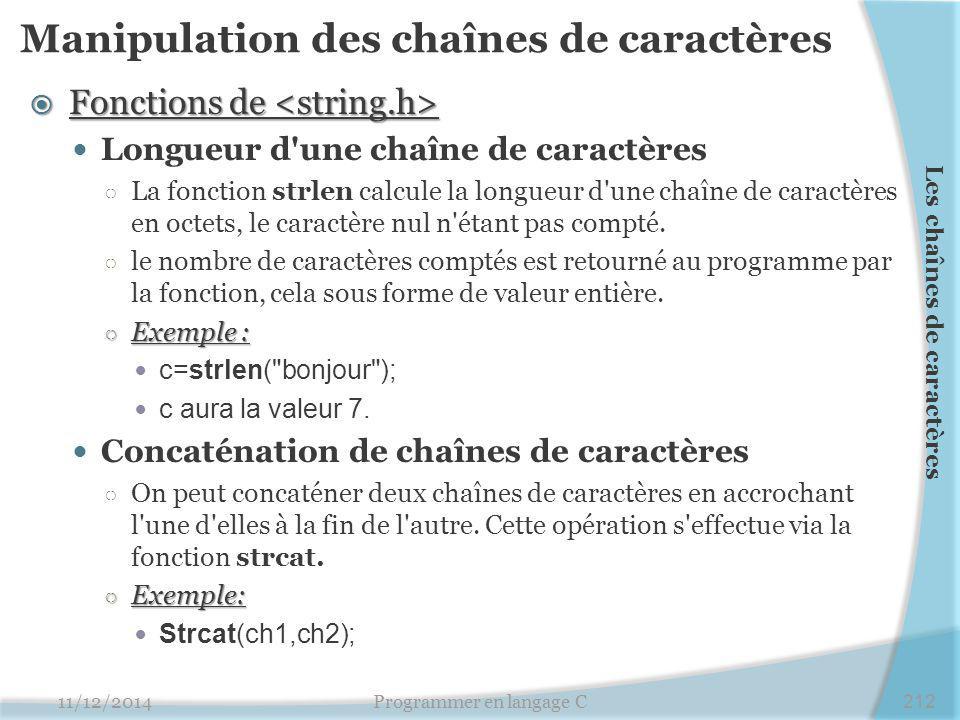 Manipulation des chaînes de caractères  Fonctions de  Fonctions de Longueur d une chaîne de caractères ○ La fonction strlen calcule la longueur d une chaîne de caractères en octets, le caractère nul n étant pas compté.