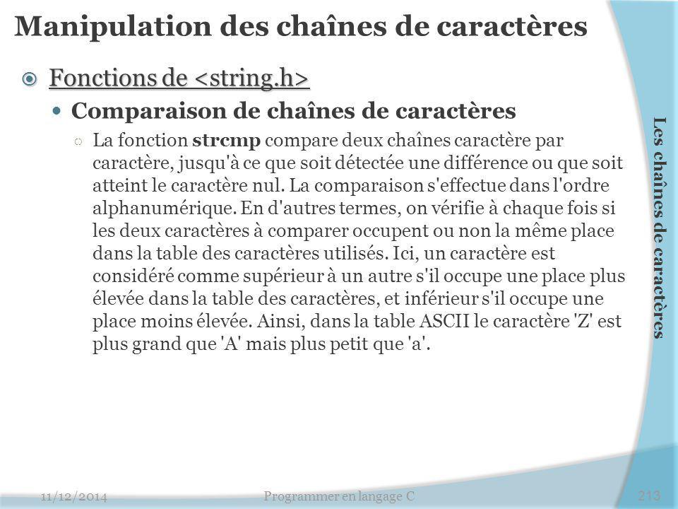 Manipulation des chaînes de caractères  Fonctions de  Fonctions de Comparaison de chaînes de caractères ○ La fonction strcmp compare deux chaînes ca