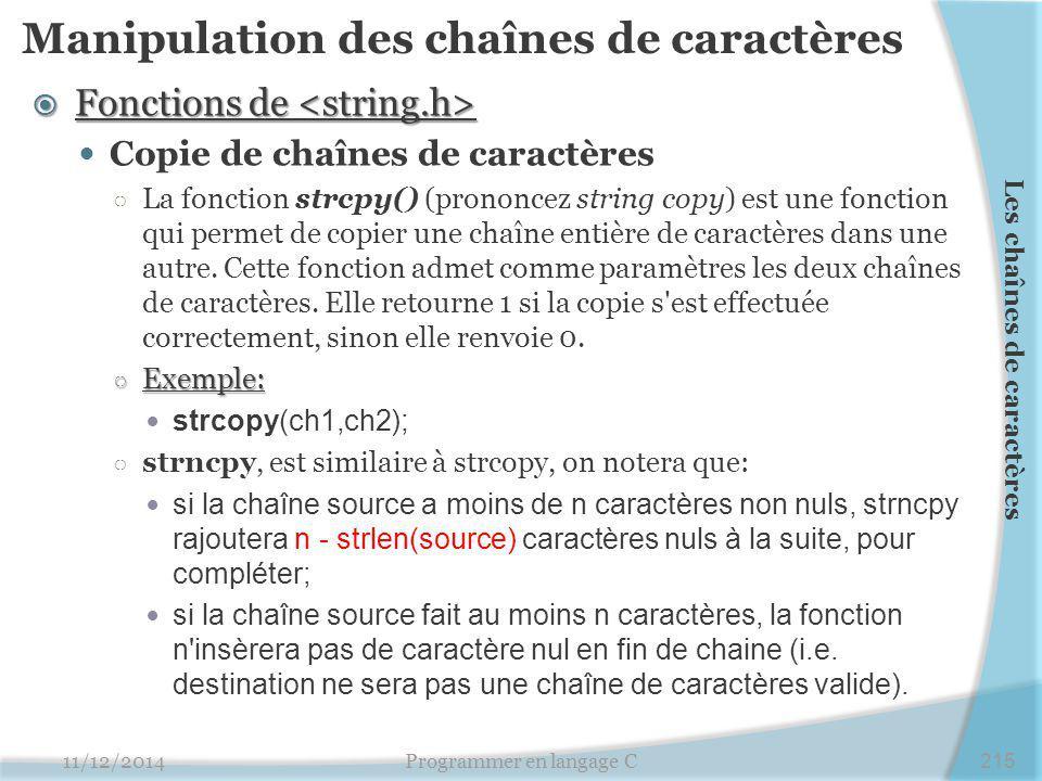 Manipulation des chaînes de caractères  Fonctions de  Fonctions de Copie de chaînes de caractères ○ La fonction strcpy() (prononcez string copy) est une fonction qui permet de copier une chaîne entière de caractères dans une autre.