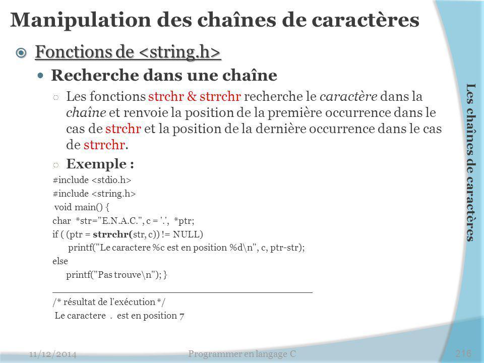 Manipulation des chaînes de caractères  Fonctions de  Fonctions de Recherche dans une chaîne ○ Les fonctions strchr & strrchr recherche le caractère