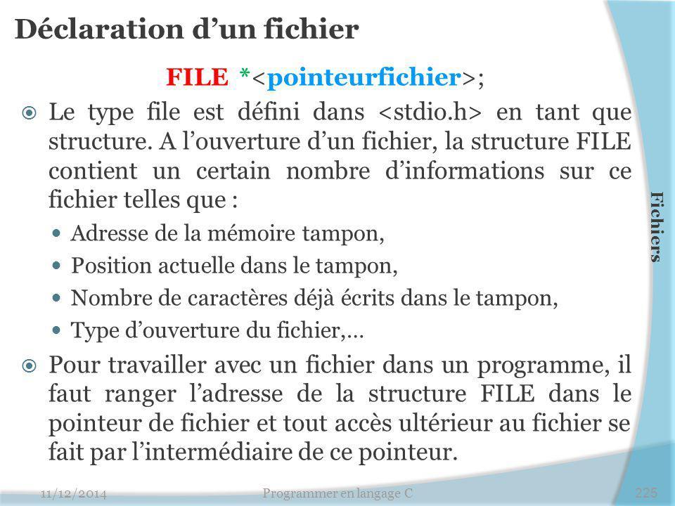 Déclaration d'un fichier FILE * ;  Le type file est défini dans en tant que structure. A l'ouverture d'un fichier, la structure FILE contient un cert