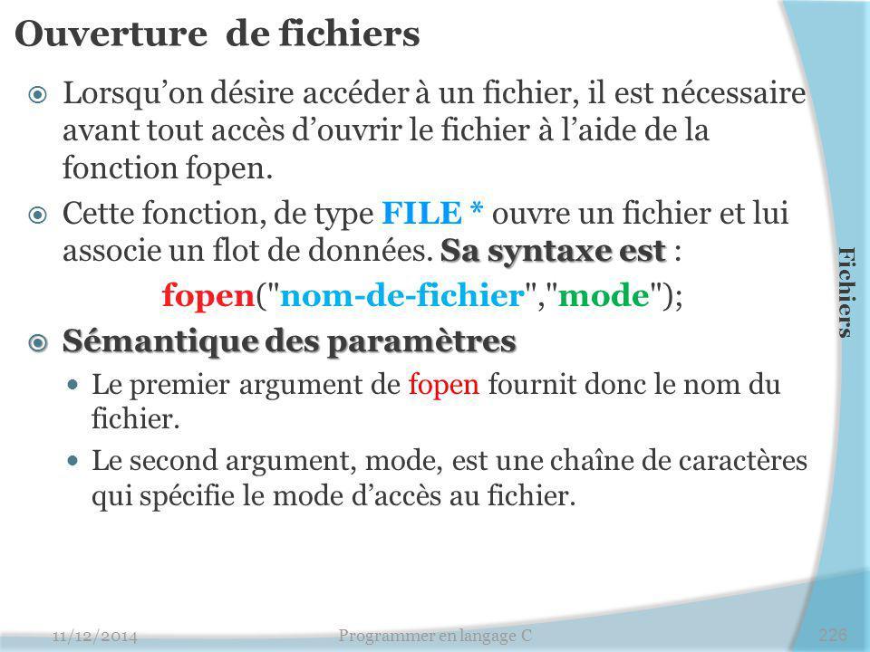 Ouverture de fichiers  Lorsqu'on désire accéder à un fichier, il est nécessaire avant tout accès d'ouvrir le fichier à l'aide de la fonction fopen. S