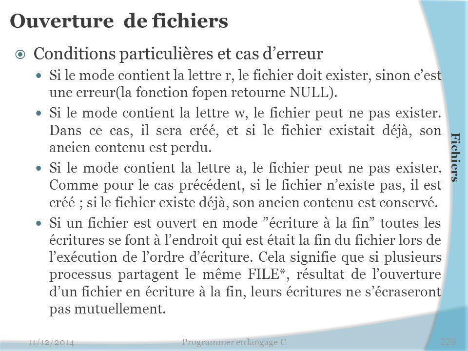 Ouverture de fichiers  Conditions particulières et cas d'erreur Si le mode contient la lettre r, le fichier doit exister, sinon c'est une erreur(la fonction fopen retourne NULL).