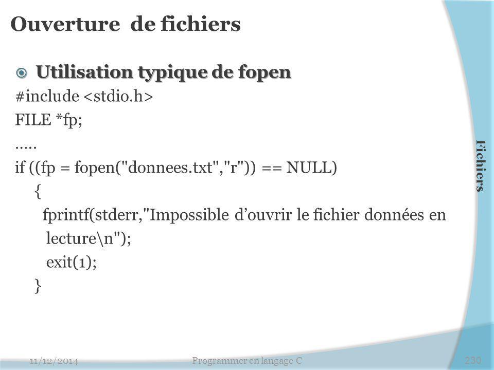 Ouverture de fichiers  Utilisation typique de fopen #include FILE *fp; …..