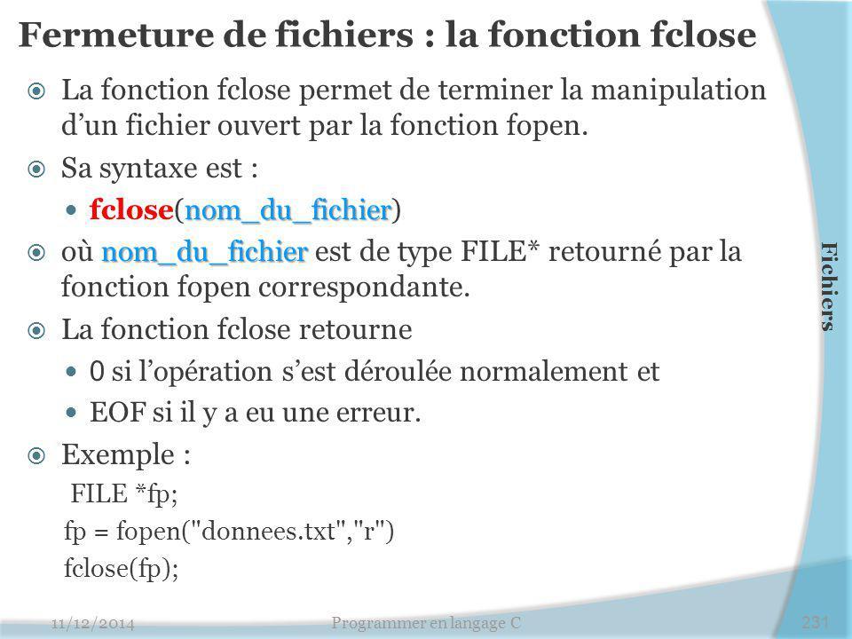 Fermeture de fichiers : la fonction fclose  La fonction fclose permet de terminer la manipulation d'un fichier ouvert par la fonction fopen.  Sa syn