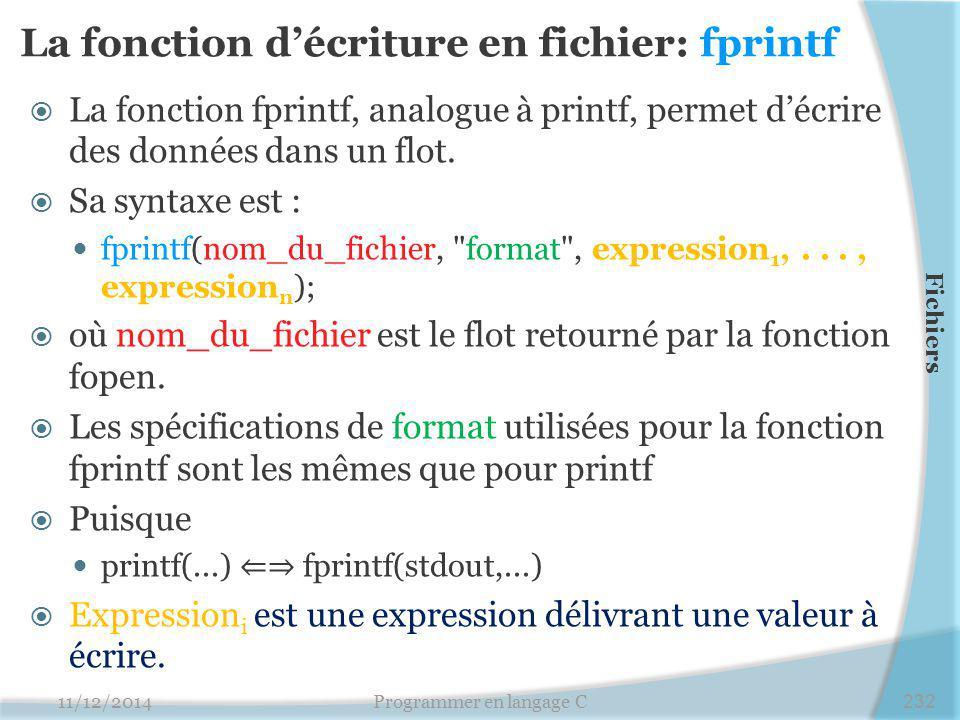 La fonction d'écriture en fichier: fprintf  La fonction fprintf, analogue à printf, permet d'écrire des données dans un flot.  Sa syntaxe est : fpri