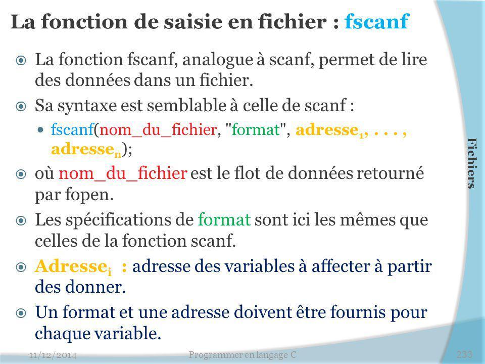 La fonction de saisie en fichier : fscanf  La fonction fscanf, analogue à scanf, permet de lire des données dans un fichier.  Sa syntaxe est semblab