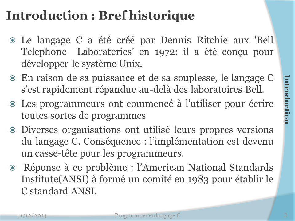 Introduction : Bref historique  Le langage C a été créé par Dennis Ritchie aux 'Bell Telephone Laborateries' en 1972: il a été conçu pour développer