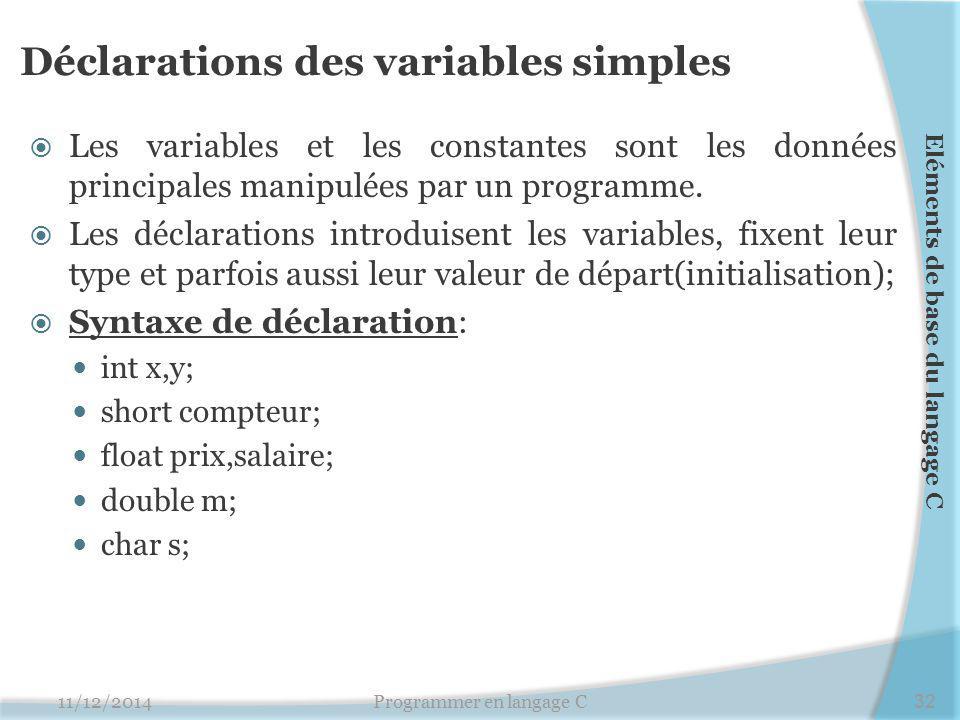 Déclarations des variables simples  Les variables et les constantes sont les données principales manipulées par un programme.