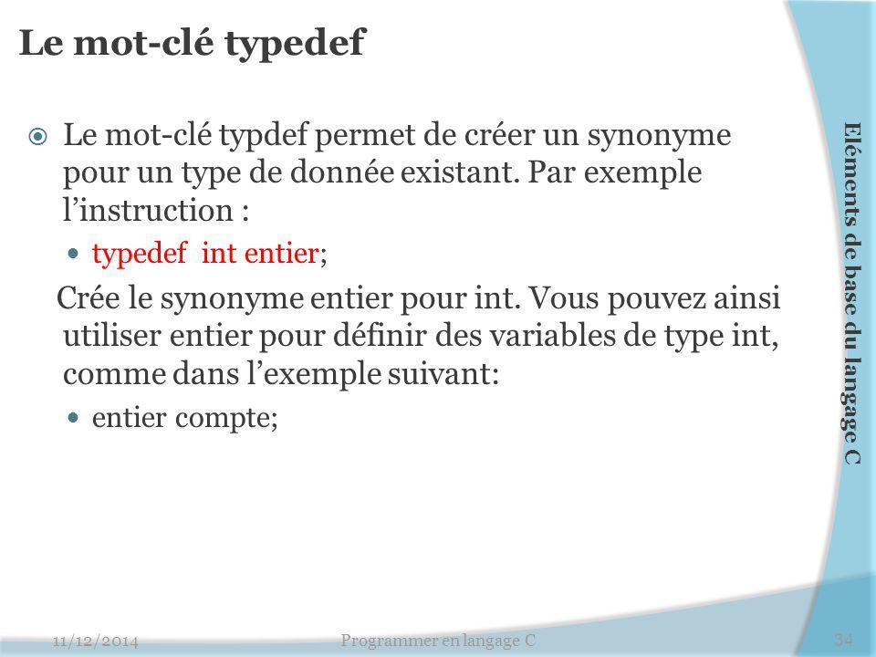 Le mot-clé typedef  Le mot-clé typdef permet de créer un synonyme pour un type de donnée existant. Par exemple l'instruction : typedef int entier; Cr