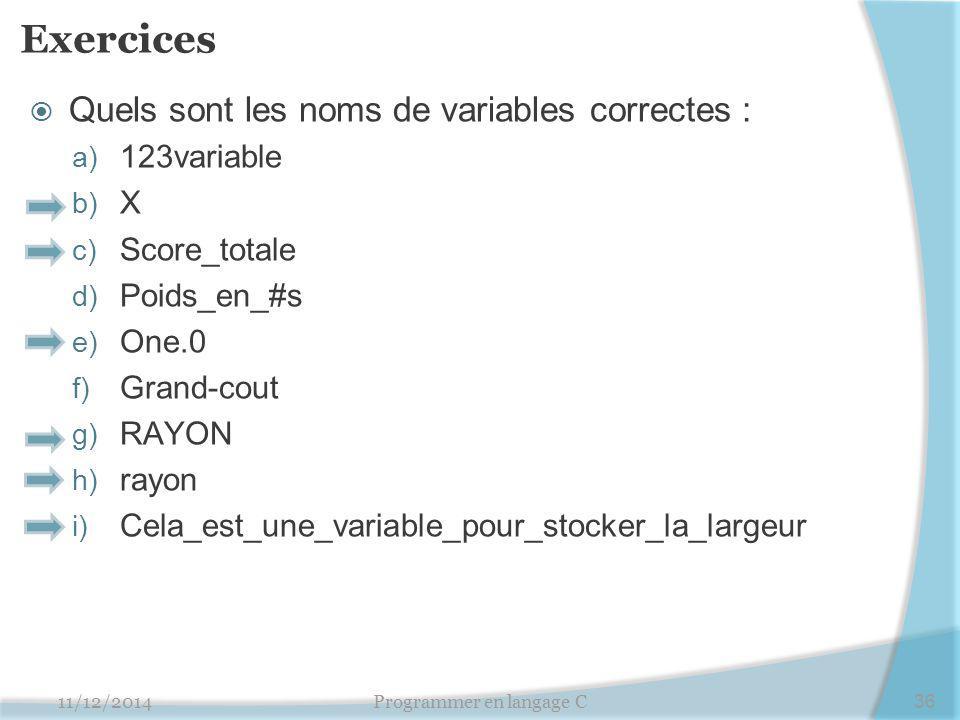 Exercices  Quels sont les noms de variables correctes : a) 123variable b) X c) Score_totale d) Poids_en_#s e) One.0 f) Grand-cout g) RAYON h) rayon i