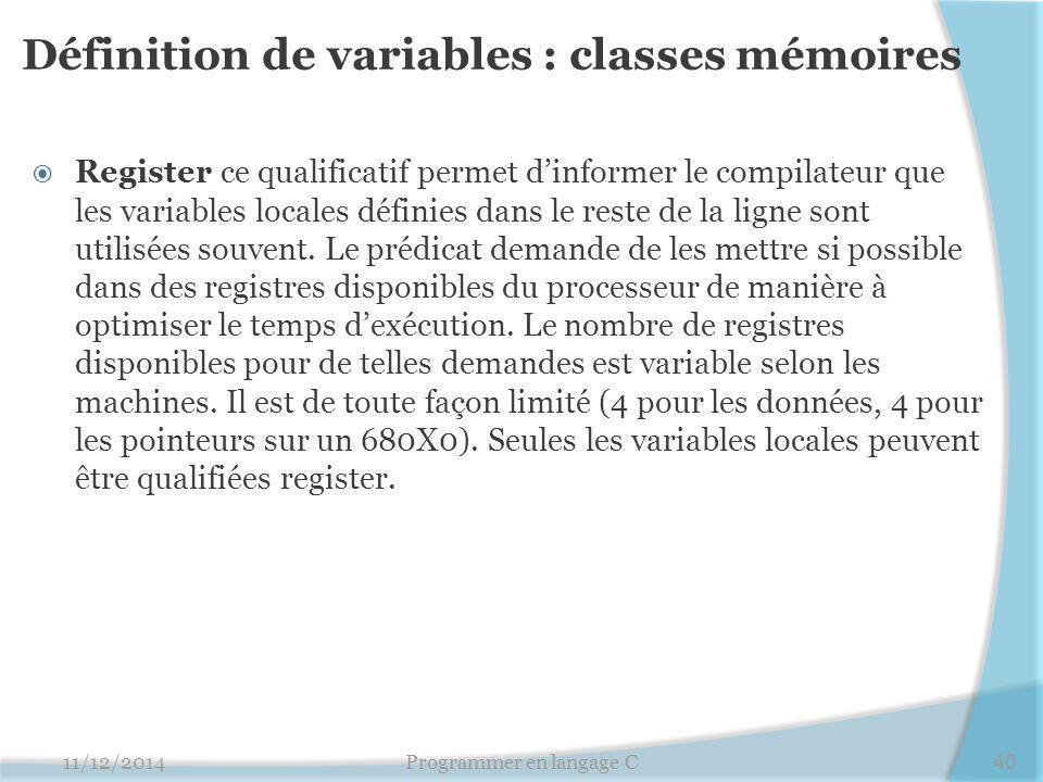 Définition de variables : classes mémoires  Register ce qualificatif permet d'informer le compilateur que les variables locales définies dans le rest