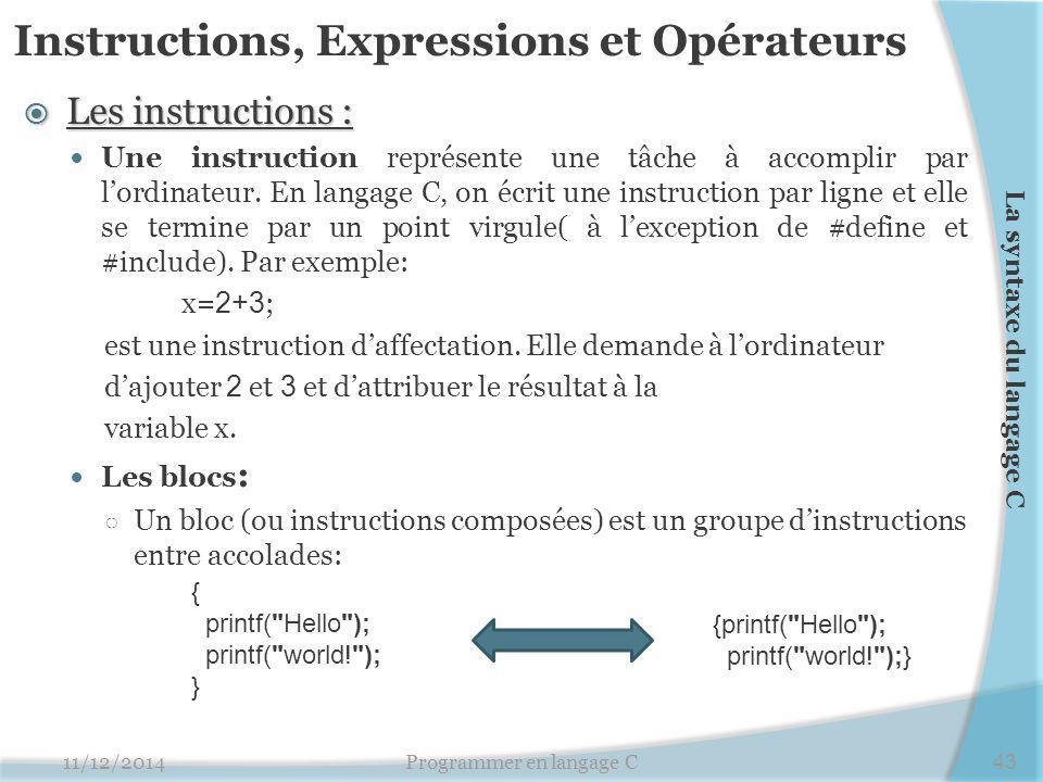 Instructions, Expressions et Opérateurs  Les instructions : Une instruction représente une tâche à accomplir par l'ordinateur. En langage C, on écrit