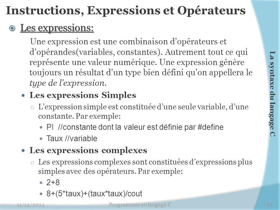 Instructions, Expressions et Opérateurs  Les expressions: Une expression est une combinaison d'opérateurs et d'opérandes(variables, constantes).