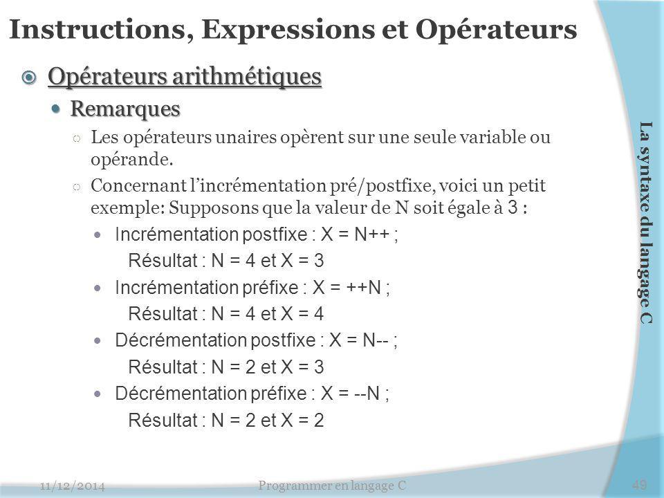 Instructions, Expressions et Opérateurs  Opérateurs arithmétiques Remarques Remarques ○ Les opérateurs unaires opèrent sur une seule variable ou opér