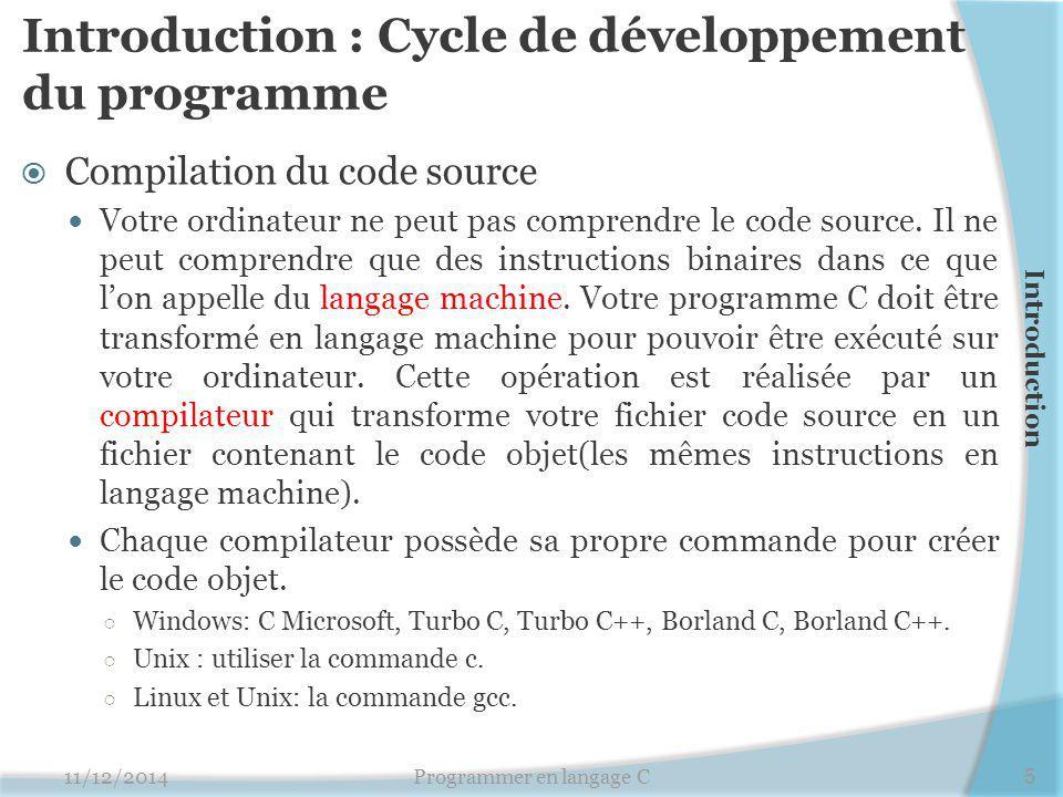 Introduction : Cycle de développement du programme  Création du fichier exécutable Une partie du langage C est constituée d'une bibliothèque de fonctions contenant du code objet destiné à des fonctions prédéfinies.