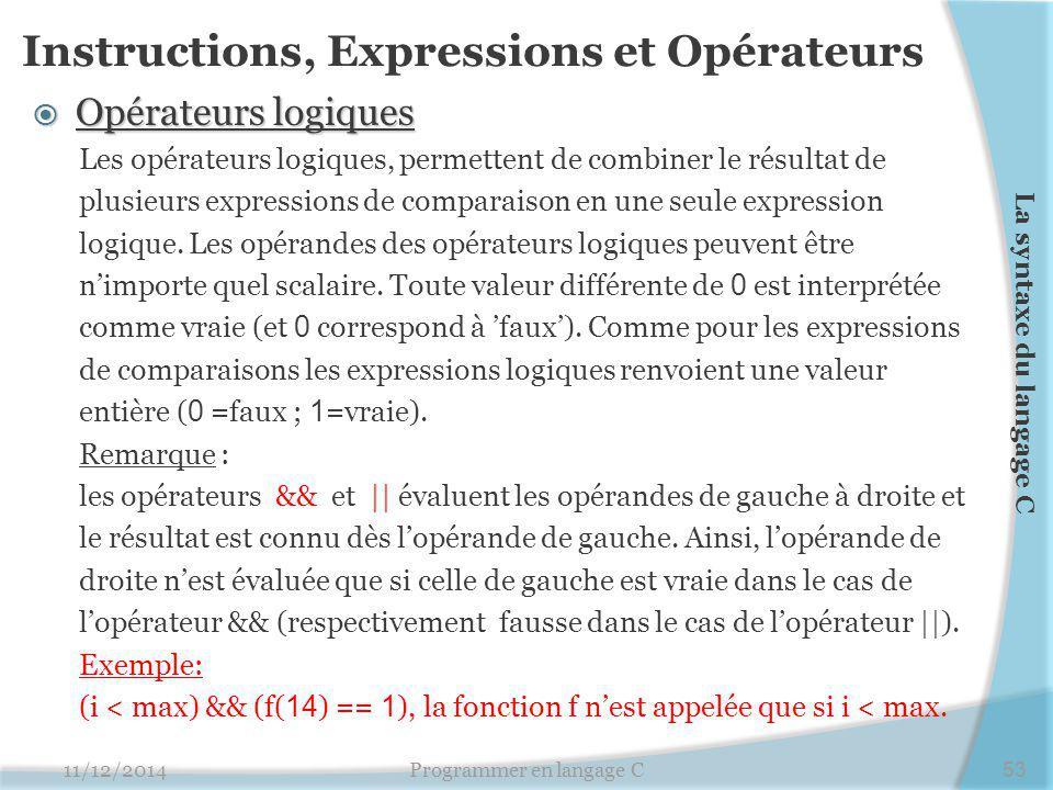 Instructions, Expressions et Opérateurs  Opérateurs logiques Les opérateurs logiques, permettent de combiner le résultat de plusieurs expressions de comparaison en une seule expression logique.