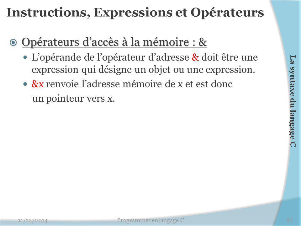 Instructions, Expressions et Opérateurs  Opérateurs d'accès à la mémoire : & L'opérande de l'opérateur d'adresse & doit être une expression qui désigne un objet ou une expression.