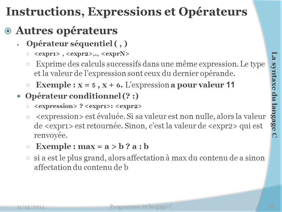 Instructions, Expressions et Opérateurs  Autres opérateurs Opérateur séquentiel (, ) ○,,., ○ Exprime des calculs successifs dans une même expression.