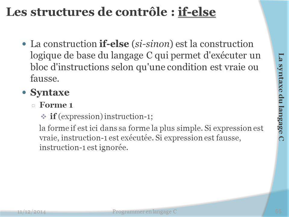 if-else Les structures de contrôle : if-else La construction if-else (si-sinon) est la construction logique de base du langage C qui permet d'exécuter