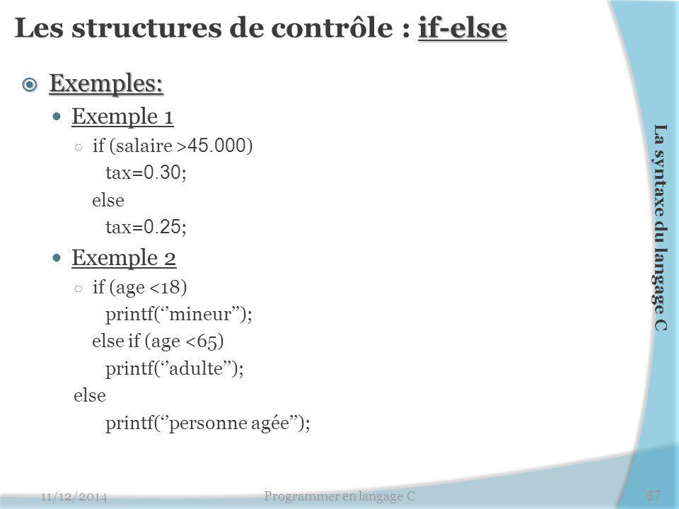 if-else Les structures de contrôle : if-else  Exemples: Exemple 1 ○ if (salaire > 45.000 ) tax= 0.30 ; else tax= 0.25 ; Exemple 2 ○ if (age <18) prin