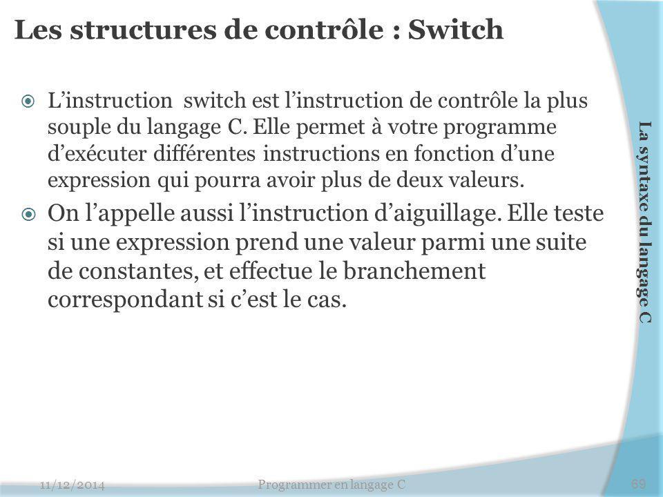 Les structures de contrôle : Switch  L'instruction switch est l'instruction de contrôle la plus souple du langage C. Elle permet à votre programme d'