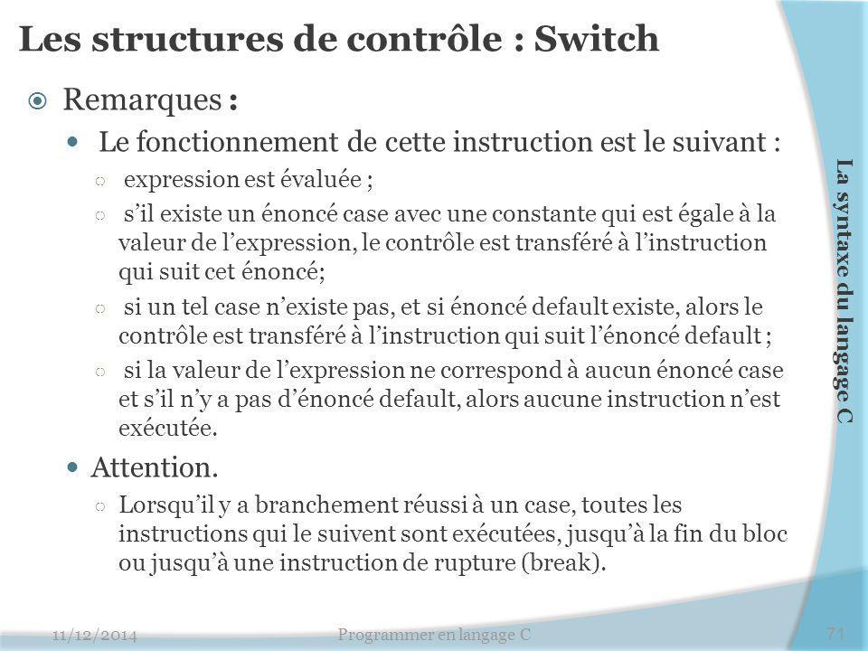 Les structures de contrôle : Switch  Remarques : Le fonctionnement de cette instruction est le suivant : ○ expression est évaluée ; ○ s'il existe un