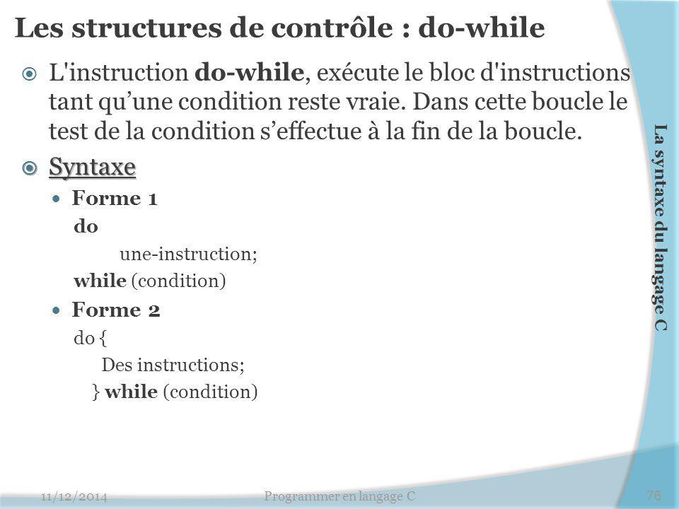 Les structures de contrôle : do-while  L'instruction do-while, exécute le bloc d'instructions tant qu'une condition reste vraie. Dans cette boucle le