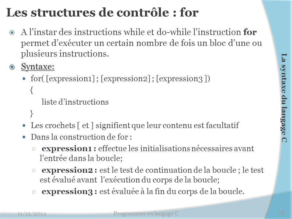 Les structures de contrôle : for  A l'instar des instructions while et do-while l'instruction for permet d'exécuter un certain nombre de fois un bloc