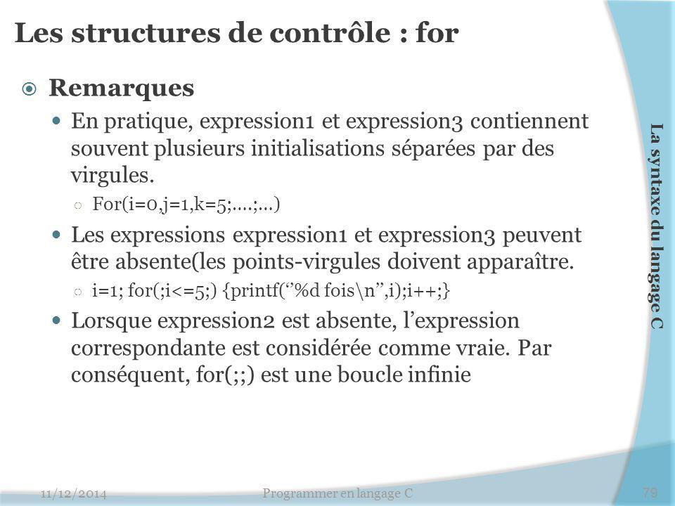 Les structures de contrôle : for  Remarques En pratique, expression1 et expression3 contiennent souvent plusieurs initialisations séparées par des vi