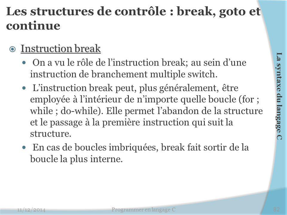 Les structures de contrôle : break, goto et continue  Instruction break On a vu le rôle de l'instruction break; au sein d'une instruction de branchement multiple switch.