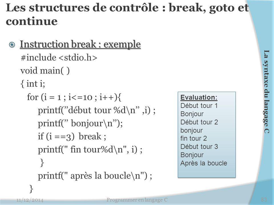 Les structures de contrôle : break, goto et continue  Instruction break : exemple #include void main( ) { int i; for (i = 1 ; i<=10 ; i++){ printf(''