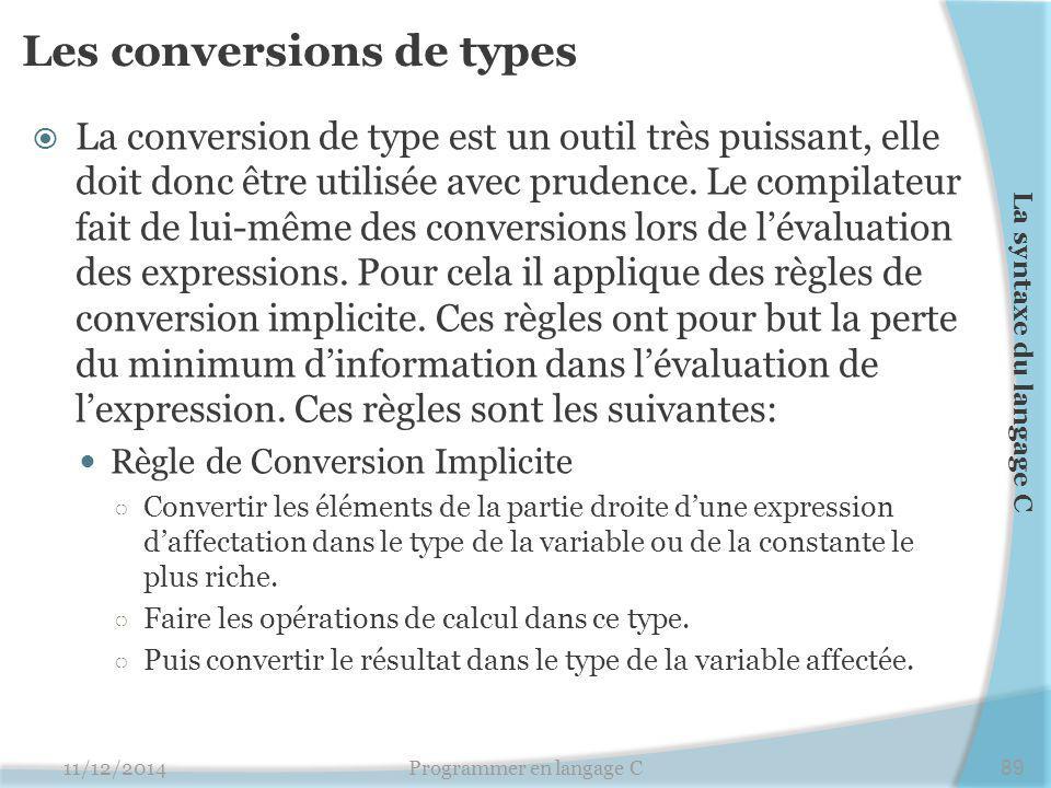 Les conversions de types  La conversion de type est un outil très puissant, elle doit donc être utilisée avec prudence. Le compilateur fait de lui-mê