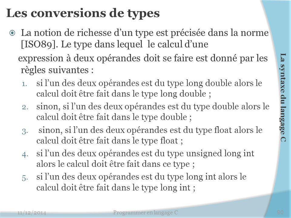 Les conversions de types  La notion de richesse d'un type est précisée dans la norme [ISO89]. Le type dans lequel le calcul d'une expression à deux o