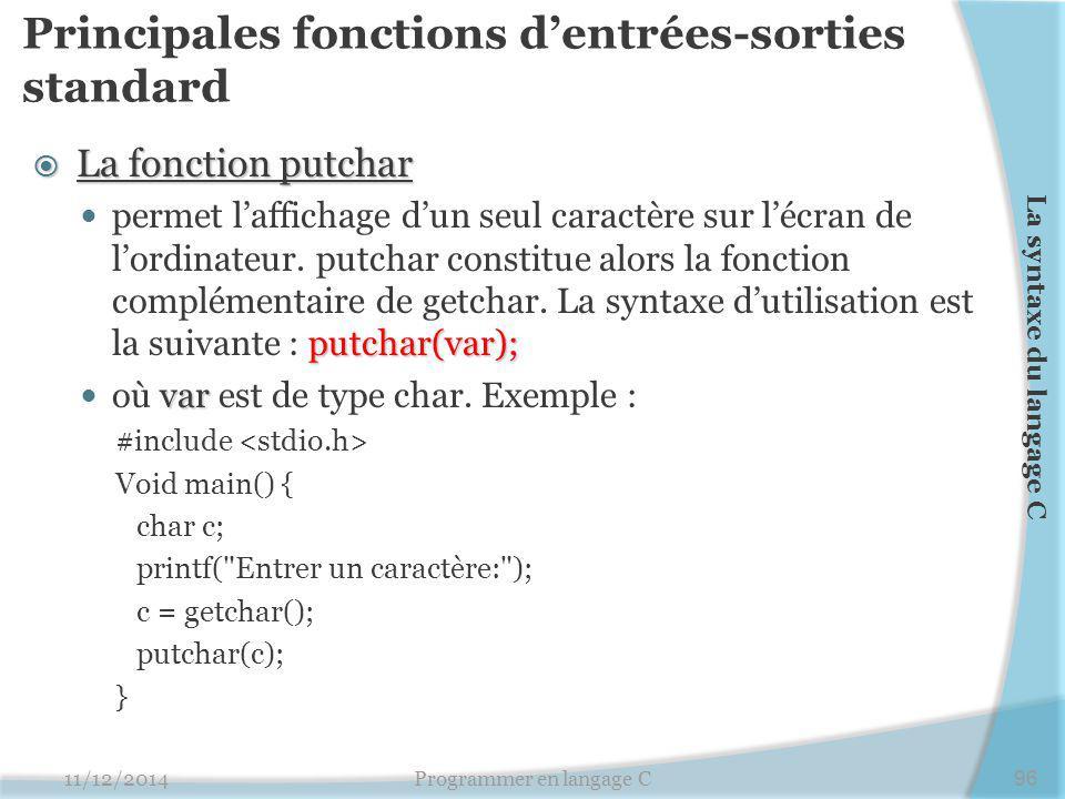 Principales fonctions d'entrées-sorties standard  La fonction putchar putchar(var); permet l'affichage d'un seul caractère sur l'écran de l'ordinateu