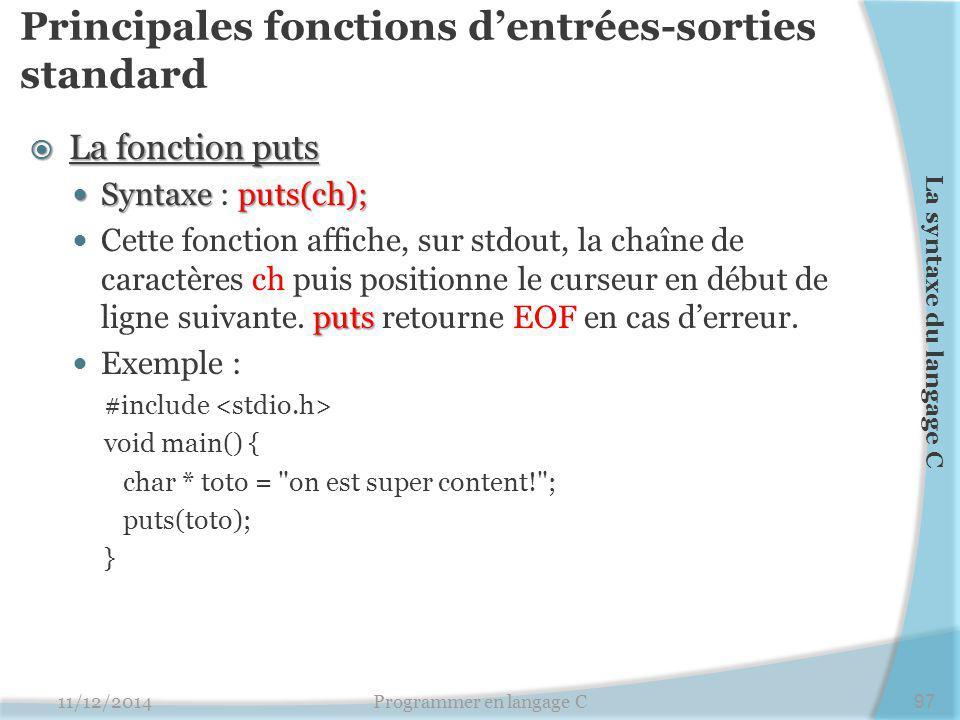 Principales fonctions d'entrées-sorties standard  La fonction puts Syntaxeputs(ch); Syntaxe : puts(ch); puts Cette fonction affiche, sur stdout, la c