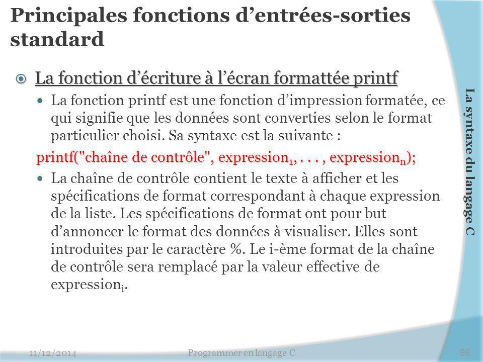 Principales fonctions d'entrées-sorties standard  La fonction d'écriture à l'écran formattée printf La fonction printf est une fonction d'impression formatée, ce qui signifie que les données sont converties selon le format particulier choisi.