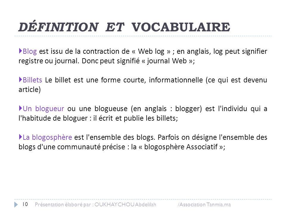 DÉFINITION ET VOCABULAIRE  Blog est issu de la contraction de « Web log » ; en anglais, log peut signifier registre ou journal. Donc peut signifié «
