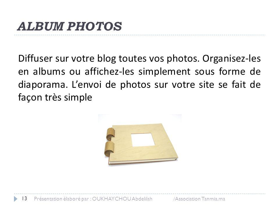 ALBUM PHOTOS Diffuser sur votre blog toutes vos photos. Organisez-les en albums ou affichez-les simplement sous forme de diaporama. L'envoi de photos