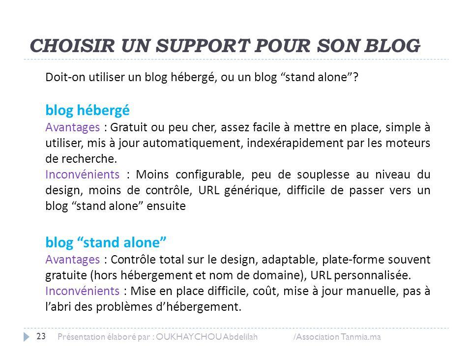 CHOISIR UN SUPPORT POUR SON BLOG Présentation élaboré par : OUKHAYCHOU Abdelilah /Association Tanmia.ma 23 Doit-on utiliser un blog hébergé, ou un blo