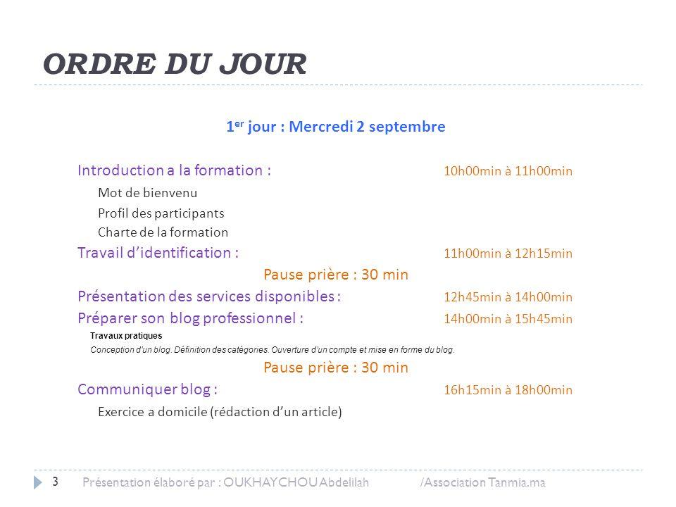ORDRE DU JOUR 1 er jour : Mercredi 2 septembre Introduction a la formation : 10h00min à 11h00min Mot de bienvenu Profil des participants Charte de la