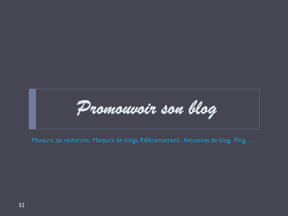 Promouvoir son blog Moteurs de recherche, Moteurs de blogs, Référencement, Annuaires de blog, Ping, … 32