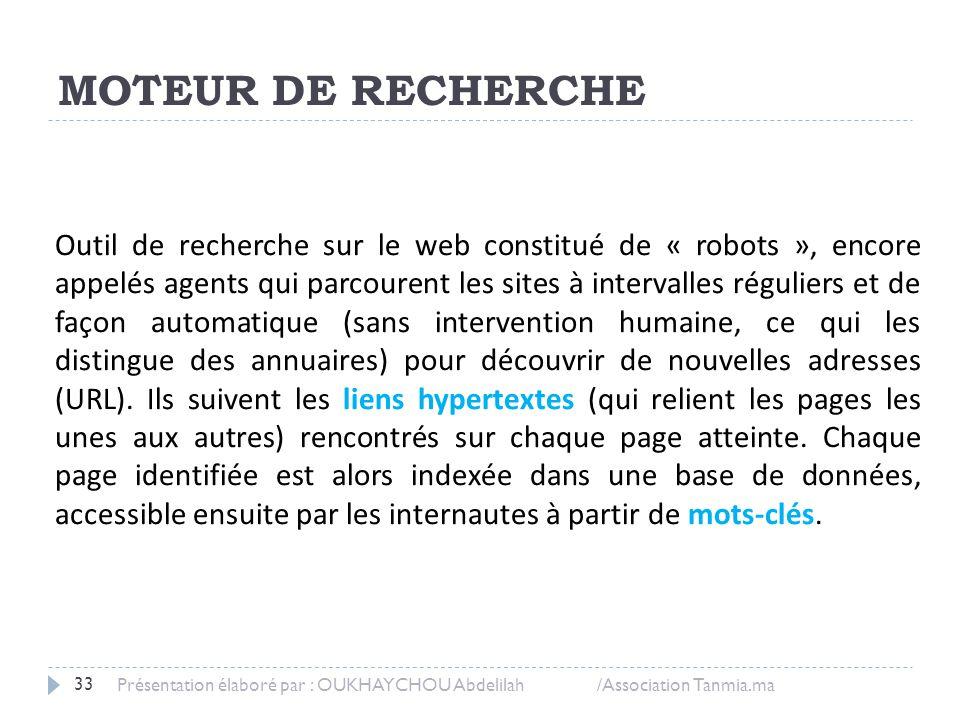 MOTEUR DE RECHERCHE 33 Présentation élaboré par : OUKHAYCHOU Abdelilah /Association Tanmia.ma Outil de recherche sur le web constitué de « robots », e